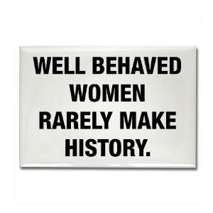 WELL BEHAVED WOMEN RARELY MAK Funny Rectangle Magnet by