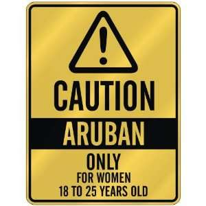 CAUTION  ARUBAN ONLY FOR WOMEN 18 TO 25 YEARS OLD  PARKING SIGN