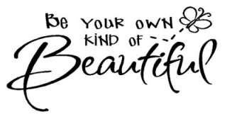 BE YOUR OWN KIND OF BEAUTIFUL Vinyl Wall Quote Decals