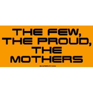 The Few, The Proud, The Mothers Large Bumper Sticker Automotive