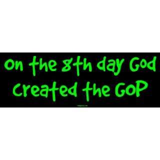 On the 8th day God created the GOP Large Bumper Sticker