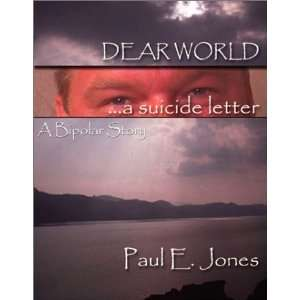 Dear World  A Suicide Letter [Paperback] Paul E. Jones