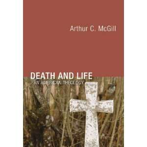 Death and Life An American Theology [Paperback] Arthur C