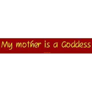 My mother is a Goddess Large Bumper Sticker