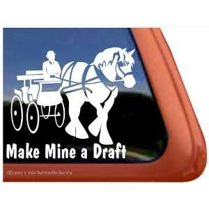 Make Mine a Draft Driving Horse Trailer Vinyl Window Decal